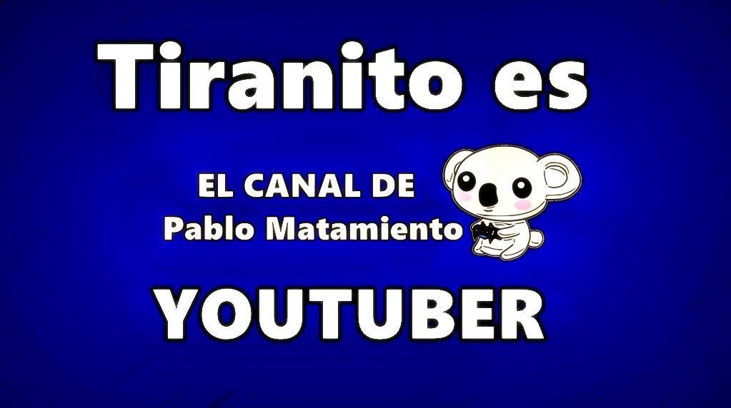 El canal de Pablo Matamiento en YouTube, Tiranito es youtuber