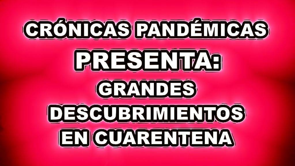 crónicas pandémicas grandes descubrimientos en cuarentena