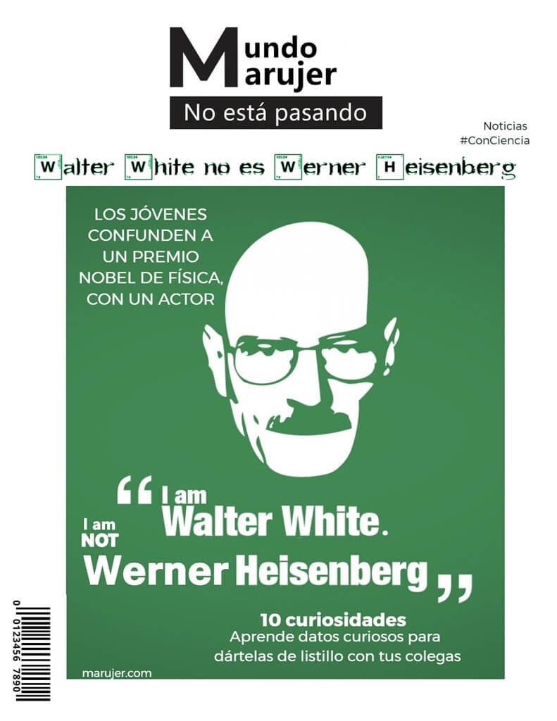 Breaking Bad portada, Walter White es químico, Werner Heisenbergn es Físico